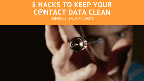 5 Hacks to Keep Your Contact Data Clean (Number 5 is our Favorite)